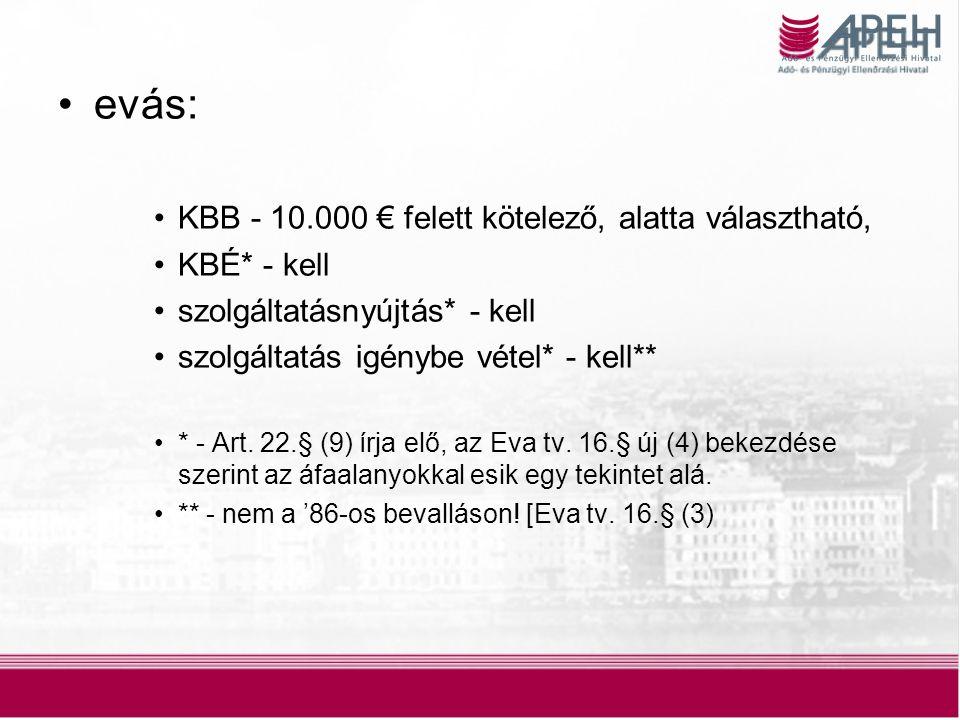 11 evás: KBB - 10.000 € felett kötelező, alatta választható, KBÉ* - kell szolgáltatásnyújtás* - kell szolgáltatás igénybe vétel* - kell** * - Art.
