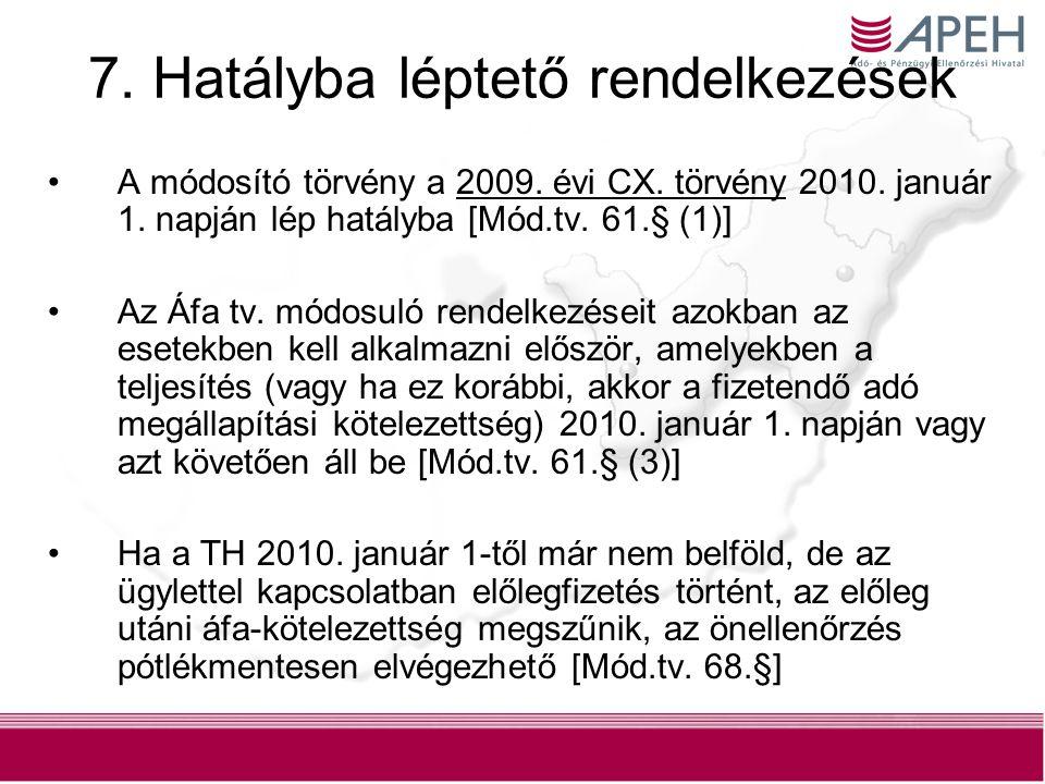 15 7.Hatályba léptető rendelkezések A módosító törvény a 2009.