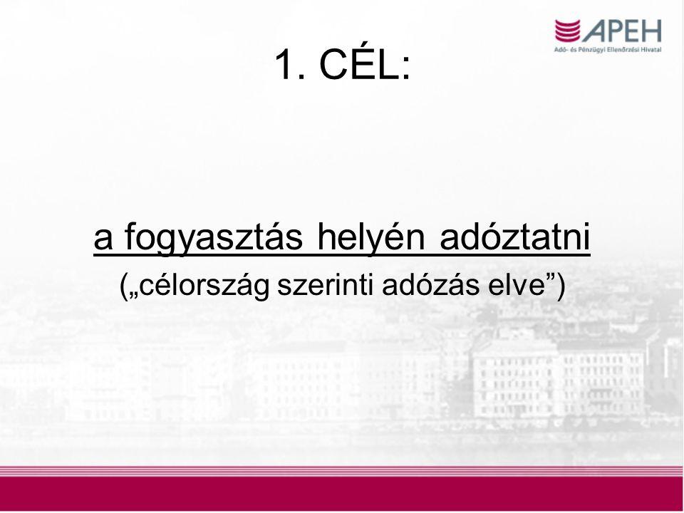 """2 1. CÉL: a fogyasztás helyén adóztatni (""""célország szerinti adózás elve )"""