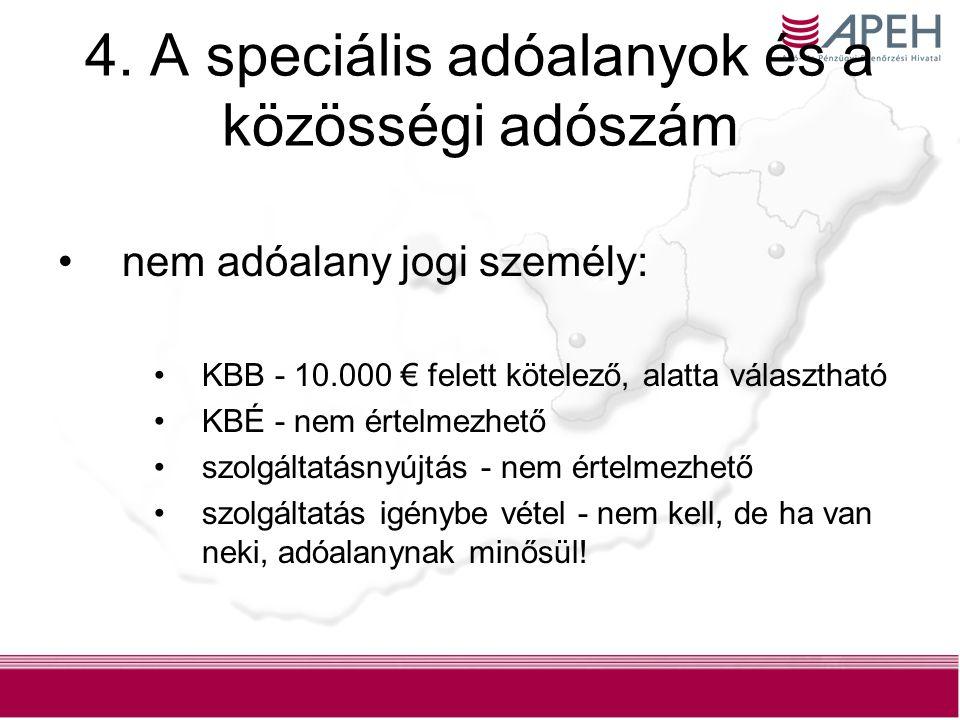 8 alanyi adómentes: KBB - 10.000 € felett kell, alatta választható* KBÉ - nem kell (alanyi mentesként jár el) szolgáltatásnyújtás - kell** (sic.