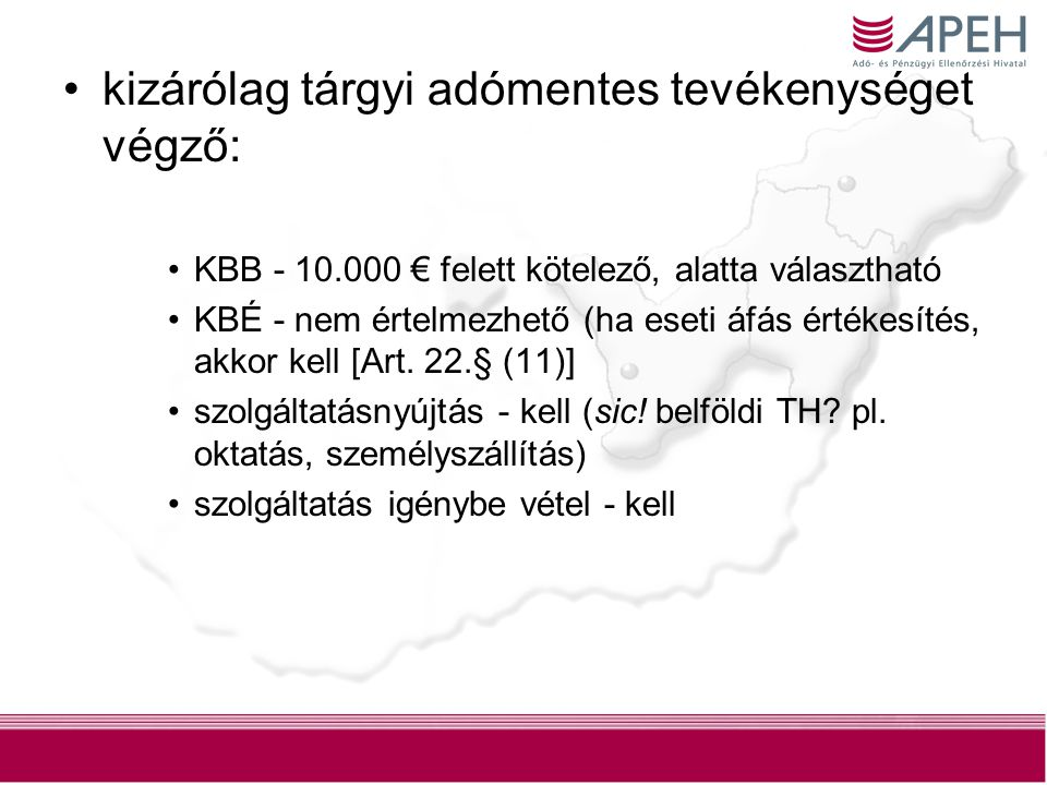 9 kizárólag tárgyi adómentes tevékenységet végző: KBB - 10.000 € felett kötelező, alatta választható KBÉ - nem értelmezhető (ha eseti áfás értékesítés, akkor kell [Art.