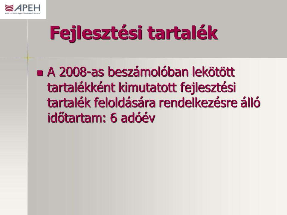 Fejlesztési tartalék A 2008-as beszámolóban lekötött tartalékként kimutatott fejlesztési tartalék feloldására rendelkezésre álló időtartam: 6 adóév A