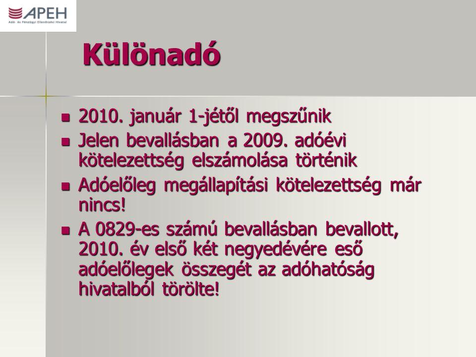 Különadó 2010. január 1-jétől megszűnik 2010. január 1-jétől megszűnik Jelen bevallásban a 2009. adóévi kötelezettség elszámolása történik Jelen beval
