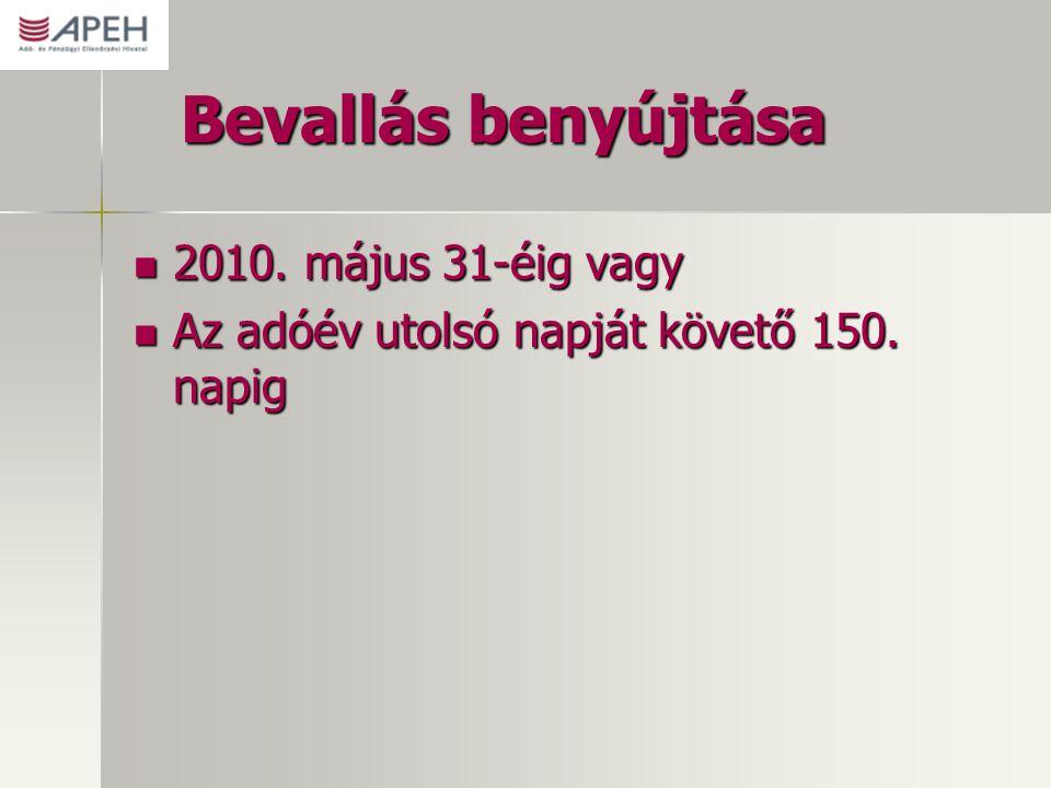 Bevallás benyújtása 2010. május 31-éig vagy 2010. május 31-éig vagy Az adóév utolsó napját követő 150. napig Az adóév utolsó napját követő 150. napig