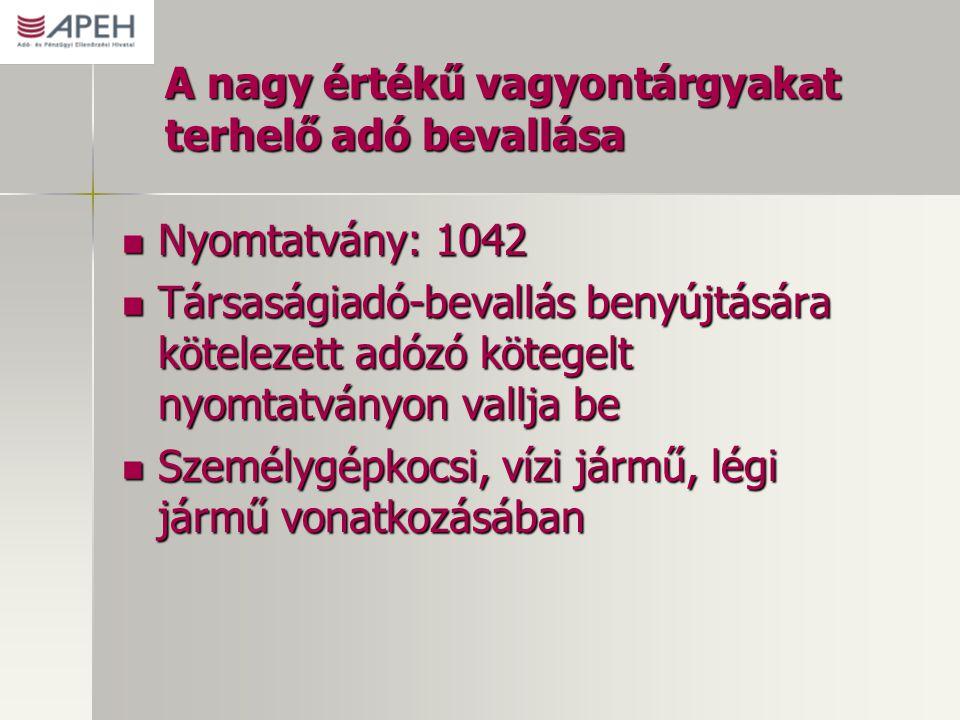 A nagy értékű vagyontárgyakat terhelő adó bevallása Nyomtatvány: 1042 Nyomtatvány: 1042 Társaságiadó-bevallás benyújtására kötelezett adózó kötegelt n