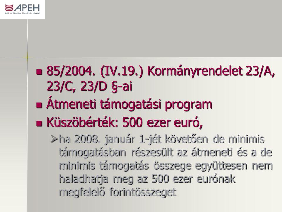 85/2004. (IV.19.) Kormányrendelet 23/A, 23/C, 23/D §-ai 85/2004. (IV.19.) Kormányrendelet 23/A, 23/C, 23/D §-ai Átmeneti támogatási program Átmeneti t