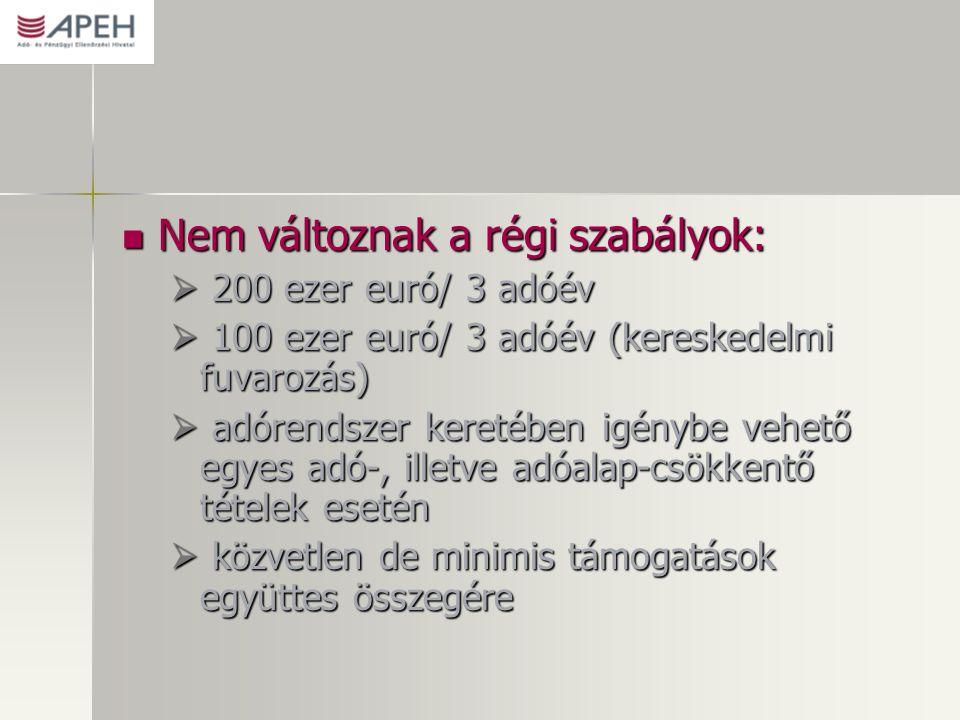 Nem változnak a régi szabályok: Nem változnak a régi szabályok:  200 ezer euró/ 3 adóév  100 ezer euró/ 3 adóév (kereskedelmi fuvarozás)  adórendsz