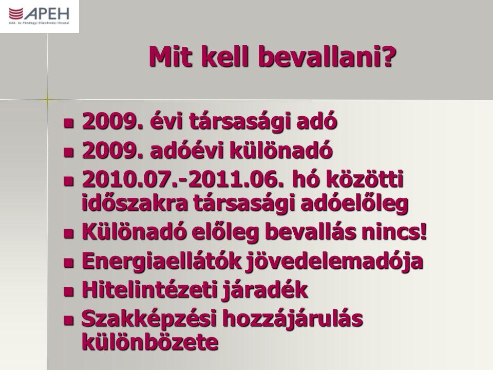 Mit kell bevallani? 2009. évi társasági adó 2009. évi társasági adó 2009. adóévi különadó 2009. adóévi különadó 2010.07.-2011.06. hó közötti időszakra