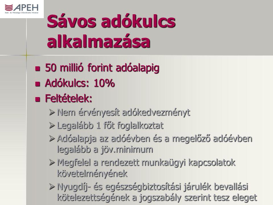 Sávos adókulcs alkalmazása 50 millió forint adóalapig 50 millió forint adóalapig Adókulcs: 10% Adókulcs: 10% Feltételek: Feltételek:  Nem érvényesít
