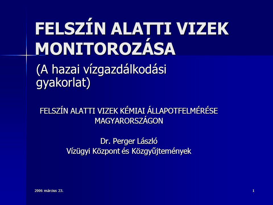 2006 március 23. 1 FELSZÍN ALATTI VIZEK MONITOROZÁSA (A hazai vízgazdálkodási gyakorlat) FELSZÍN ALATTI VIZEK KÉMIAI ÁLLAPOTFELMÉRÉSE MAGYARORSZÁGON D