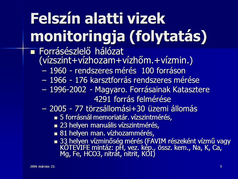 5 Felszín alatti vizek monitoringja (folytatás) Forrásészlelő hálózat (vízszint+vízhozam+vízhőm.+vízmin.) Forrásészlelő hálózat (vízszint+vízhozam+víz