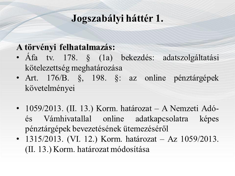 Jogszabályi háttér 1. A törvényi felhatalmazás: Áfa tv. 178. § (1a) bekezdés: adatszolgáltatási kötelezettség meghatározása Art. 176/B. §, 198. §: az