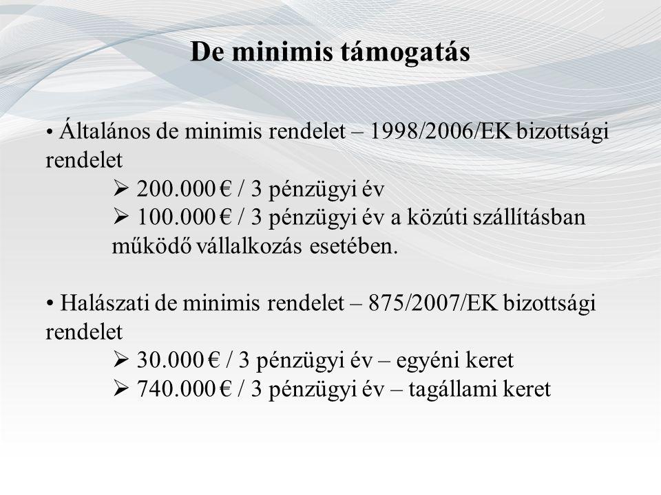 De minimis támogatás Általános de minimis rendelet – 1998/2006/EK bizottsági rendelet  200.000 € / 3 pénzügyi év  100.000 € / 3 pénzügyi év a közúti