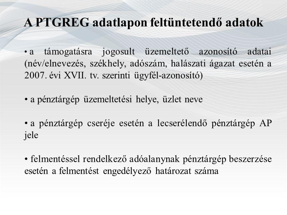 A PTGREG adatlapon feltüntetendő adatok a támogatásra jogosult üzemeltető azonosító adatai (név/elnevezés, székhely, adószám, halászati ágazat esetén
