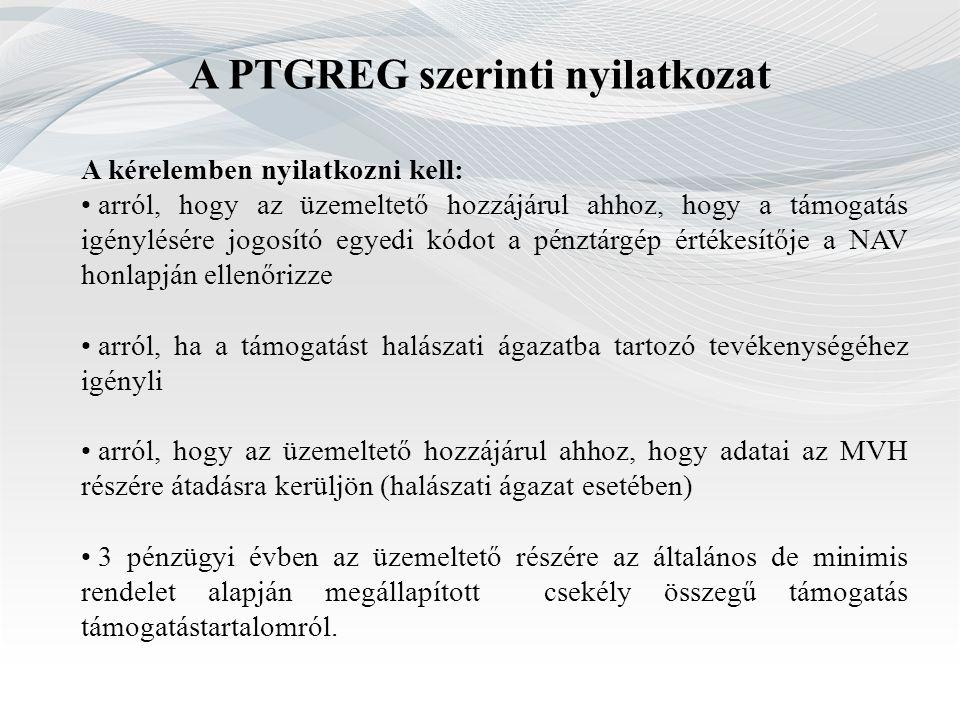 A PTGREG szerinti nyilatkozat A kérelemben nyilatkozni kell: arról, hogy az üzemeltető hozzájárul ahhoz, hogy a támogatás igénylésére jogosító egyedi