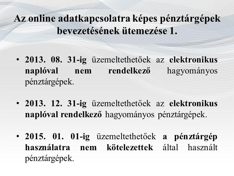 Az online adatkapcsolatra képes pénztárgépek bevezetésének ütemezése 1. 2013. 08. 31-ig üzemeltethetőek az elektronikus naplóval nem rendelkező hagyom
