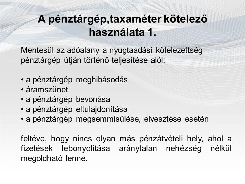 A pénztárgép,taxaméter kötelező használata 1. Mentesül az adóalany a nyugtaadási kötelezettség pénztárgép útján történő teljesítése alól: a pénztárgép