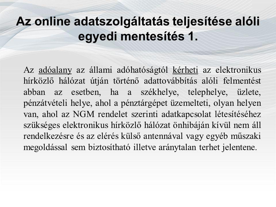 Az online adatszolgáltatás teljesítése alóli egyedi mentesítés 1. Az adóalany az állami adóhatóságtól kérheti az elektronikus hírközlő hálózat útján t