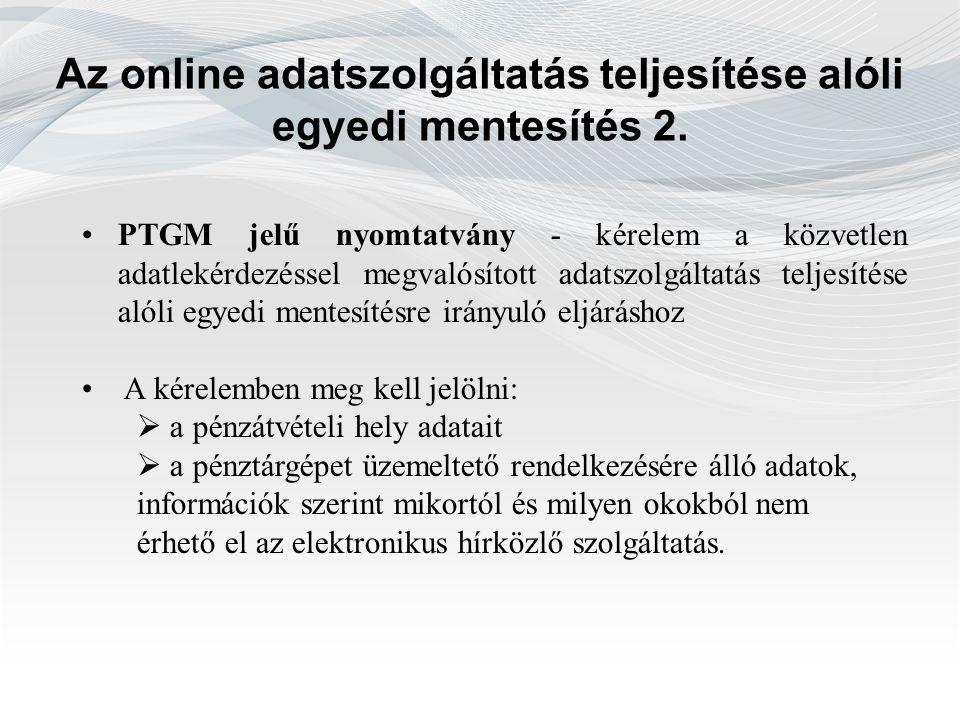 Az online adatszolgáltatás teljesítése alóli egyedi mentesítés 2. PTGM jelű nyomtatvány - kérelem a közvetlen adatlekérdezéssel megvalósított adatszol