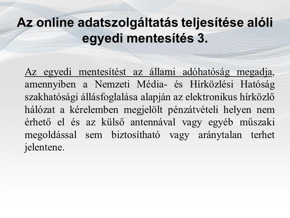 Az online adatszolgáltatás teljesítése alóli egyedi mentesítés 3. Az egyedi mentesítést az állami adóhatóság megadja, amennyiben a Nemzeti Média- és H