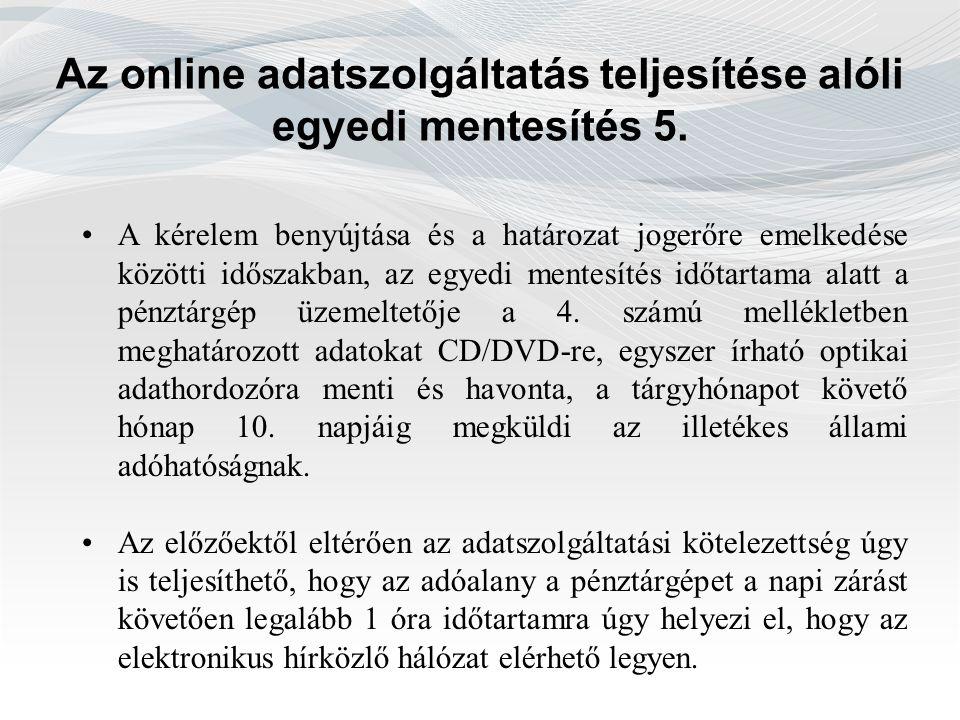 Az online adatszolgáltatás teljesítése alóli egyedi mentesítés 5. A kérelem benyújtása és a határozat jogerőre emelkedése közötti időszakban, az egyed