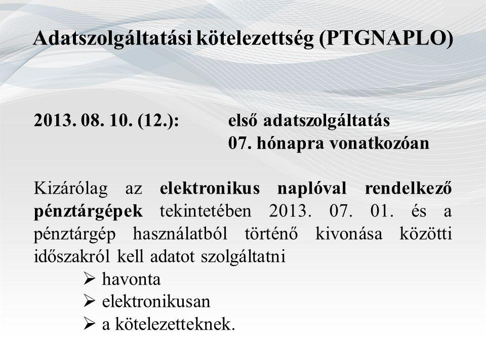 Adatszolgáltatási kötelezettség (PTGNAPLO) 2013. 08. 10. (12.):első adatszolgáltatás 07. hónapra vonatkozóan Kizárólag az elektronikus naplóval rendel