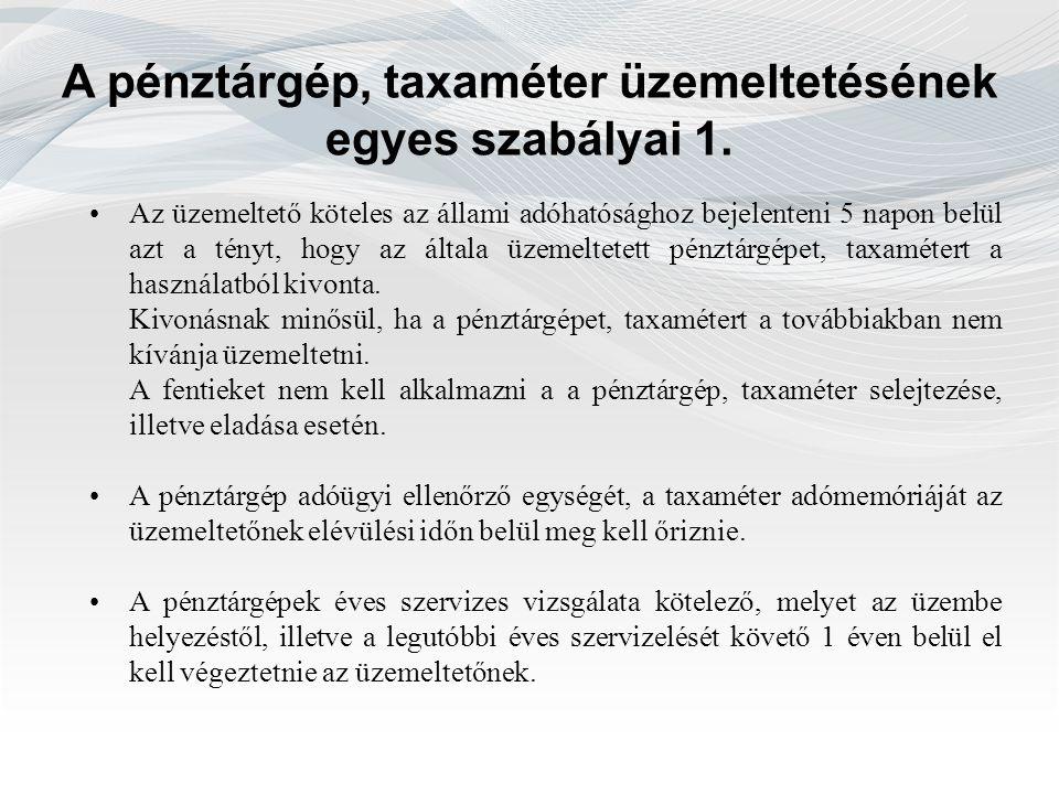A pénztárgép, taxaméter üzemeltetésének egyes szabályai 1. Az üzemeltető köteles az állami adóhatósághoz bejelenteni 5 napon belül azt a tényt, hogy a