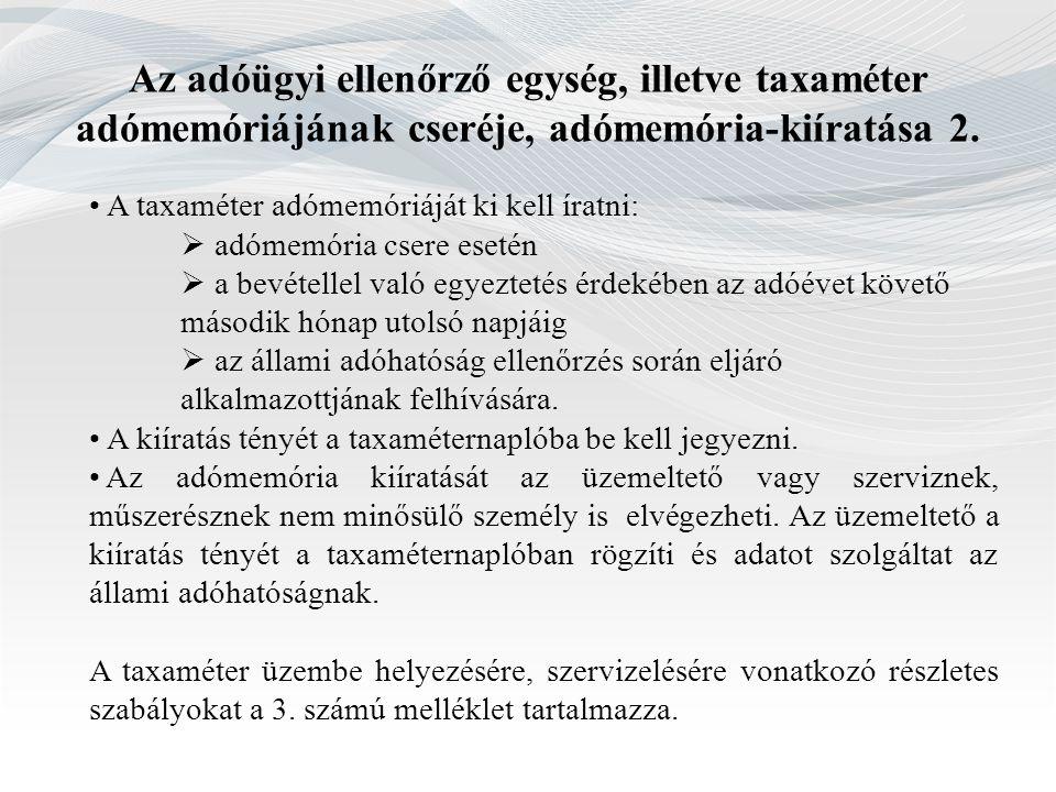 Az adóügyi ellenőrző egység, illetve taxaméter adómemóriájának cseréje, adómemória-kiíratása 2. A taxaméter adómemóriáját ki kell íratni:  adómemória