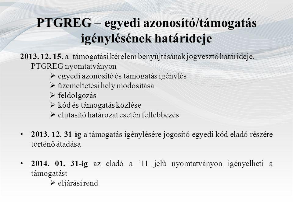 PTGREG – egyedi azonosító/támogatás igénylésének határideje 2013. 12. 15. a támogatási kérelem benyújtásának jogvesztő határideje. PTGREG nyomtatványo