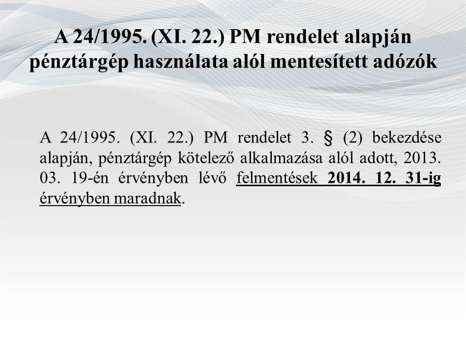 A 24/1995. (XI. 22.) PM rendelet alapján pénztárgép használata alól mentesített adózók A 24/1995. (XI. 22.) PM rendelet 3. § (2) bekezdése alapján, pé