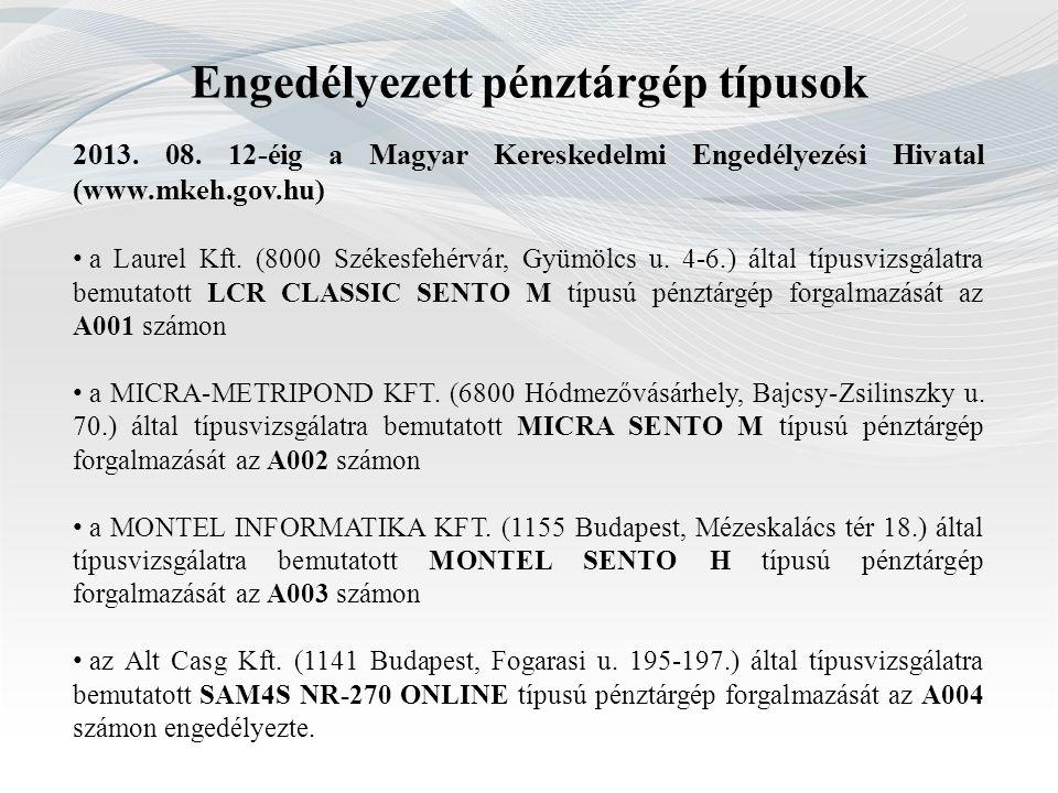 Engedélyezett pénztárgép típusok 2013. 08. 12-éig a Magyar Kereskedelmi Engedélyezési Hivatal (www.mkeh.gov.hu) a Laurel Kft. (8000 Székesfehérvár, Gy