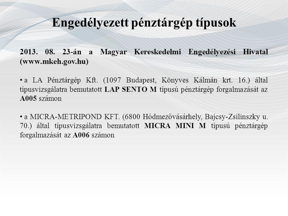 Engedélyezett pénztárgép típusok 2013. 08. 23-án a Magyar Kereskedelmi Engedélyezési Hivatal (www.mkeh.gov.hu) a LA Pénztárgép Kft. (1097 Budapest, Kö