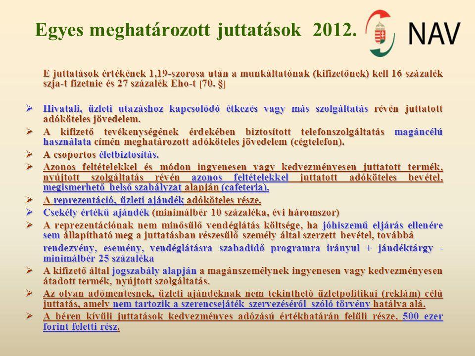 Egyes meghatározott juttatások 2012. E juttatások értékének 1,19-szorosa után a munkáltatónak (kifizetőnek) kell 16 százalék szja-t fizetnie és 27 szá