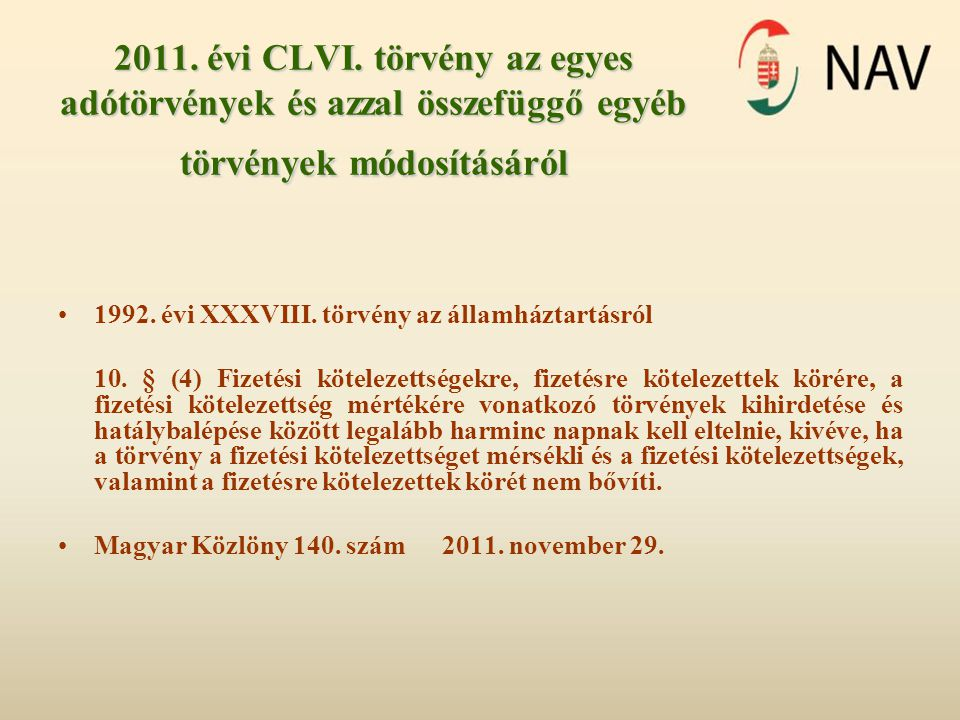2011. évi CLVI. törvény az egyes adótörvények és azzal összefüggő egyéb törvények módosításáról 1992. évi XXXVIII. törvény az államháztartásról 10. §
