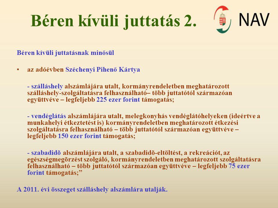 Béren kívüli juttatás 2. Béren kívüli juttatásnak minősül az adóévben Széchenyi Pihenő Kártya - szálláshely alszámlájára utalt, kormányrendeletben meg