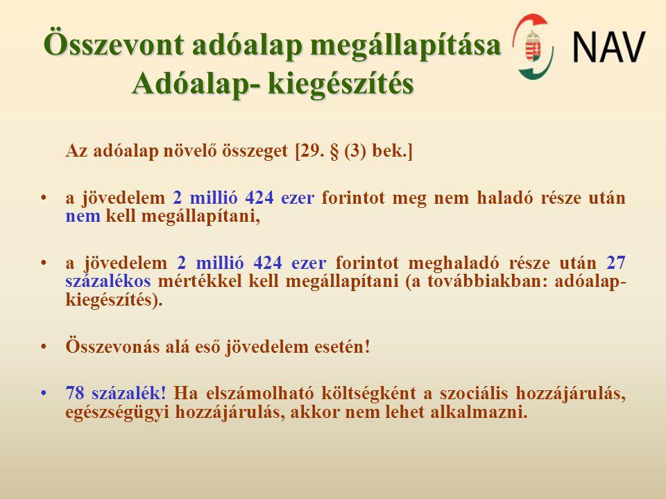 Összevont adóalap megállapítása Adóalap- kiegészítés Az adóalap növelő összeget [29. § (3) bek.] a jövedelem 2 millió 424 ezer forintot meg nem haladó