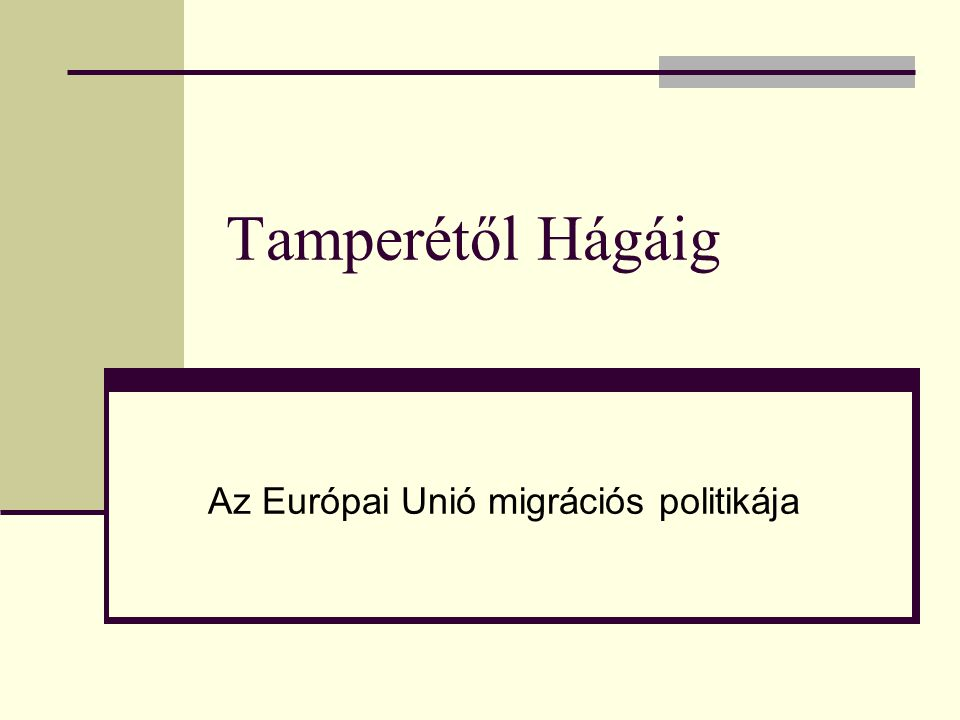 Tamperétől Hágáig Az Európai Unió migrációs politikája