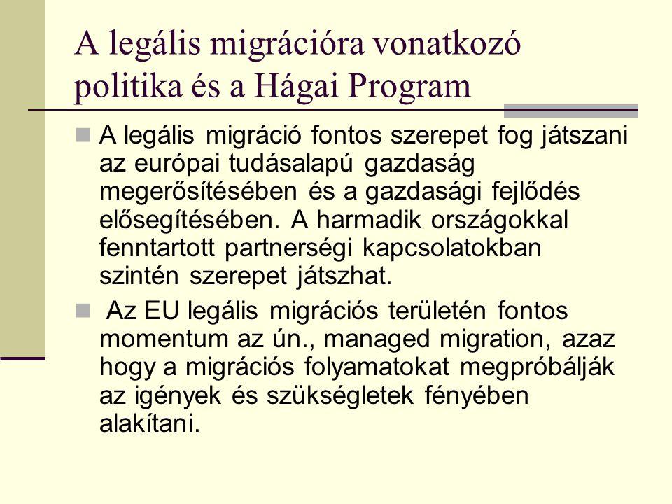 A legális migrációra vonatkozó politika és a Hágai Program A legális migráció fontos szerepet fog játszani az európai tudásalapú gazdaság megerősítésé