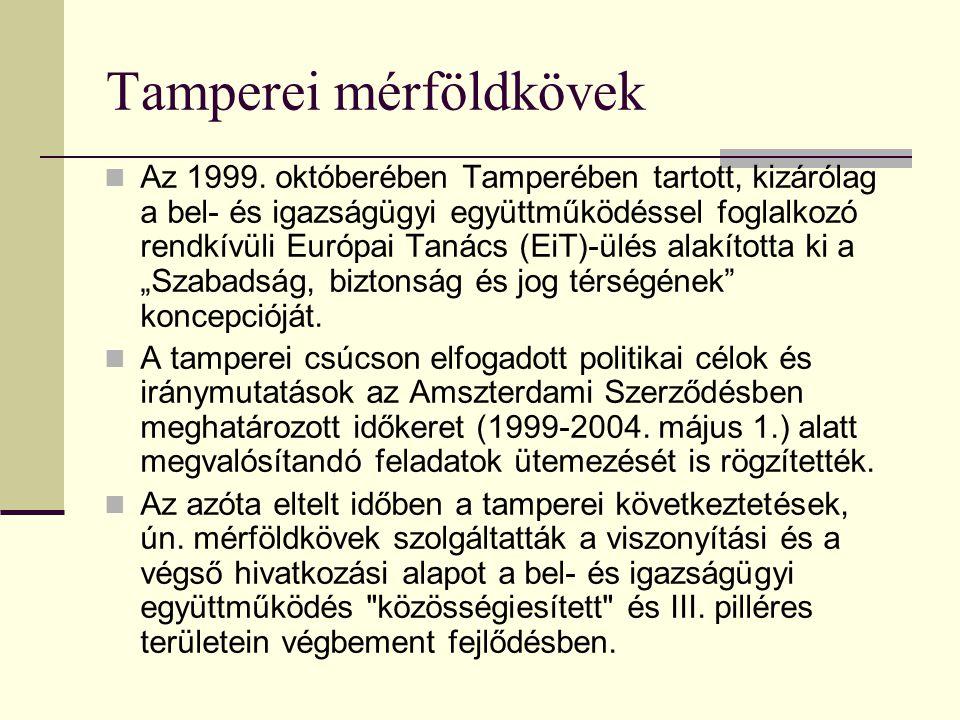Tamperei mérföldkövek Az 1999. októberében Tamperében tartott, kizárólag a bel- és igazságügyi együttműködéssel foglalkozó rendkívüli Európai Tanács (