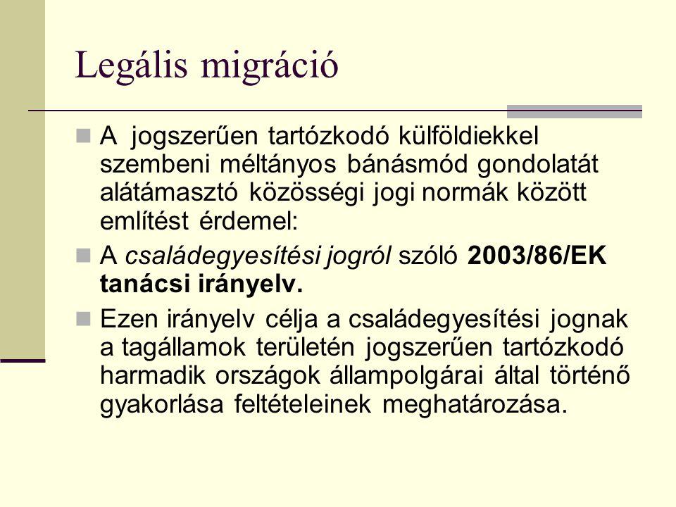 Legális migráció A jogszerűen tartózkodó külföldiekkel szembeni méltányos bánásmód gondolatát alátámasztó közösségi jogi normák között említést érdeme
