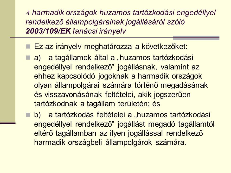 A harmadik országok huzamos tartózkodási engedéllyel rendelkező állampolgárainak jogállásáról szóló 2003/109/EK tanácsi irányelv Ez az irányelv meghat
