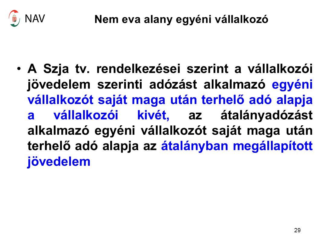 Nem eva alany egyéni vállalkozó A Szja tv. rendelkezései szerint a vállalkozói jövedelem szerinti adózást alkalmazó egyéni vállalkozót saját maga után