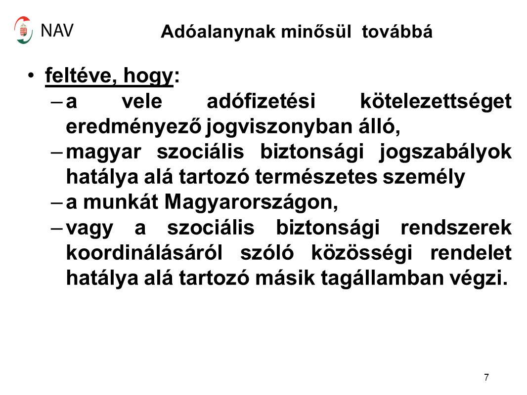 Adóalanynak minősül továbbá feltéve, hogy: –a vele adófizetési kötelezettséget eredményező jogviszonyban álló, –magyar szociális biztonsági jogszabály