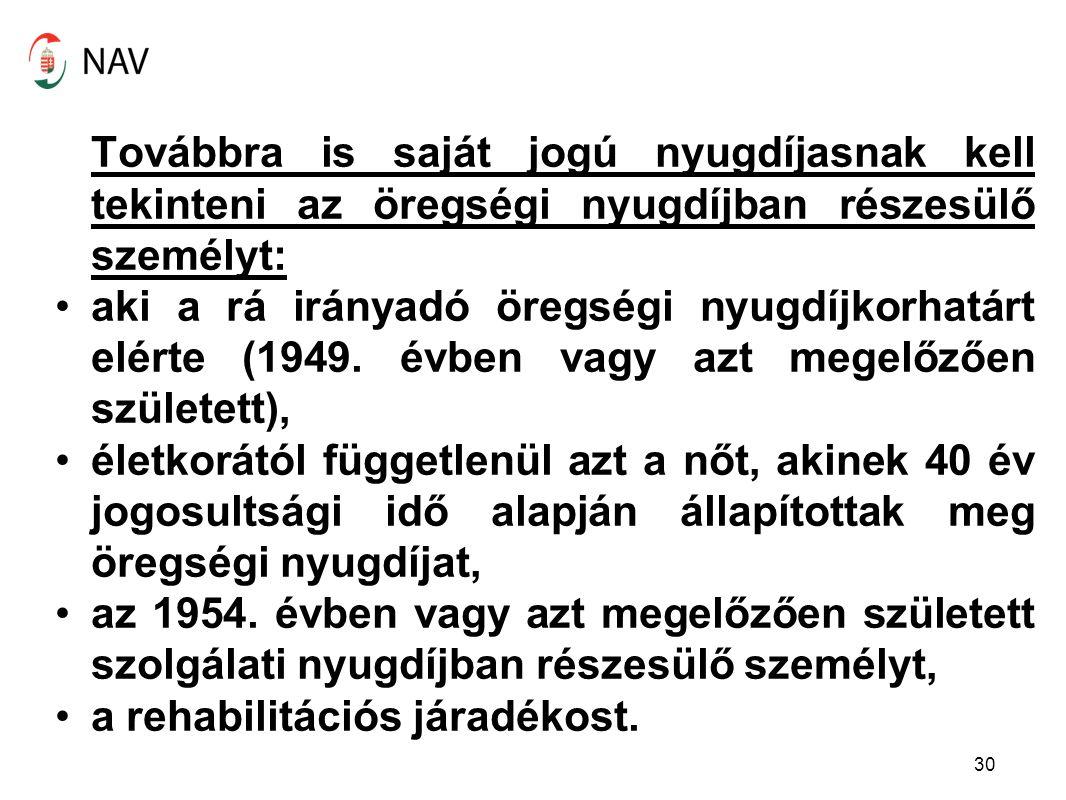 Továbbra is saját jogú nyugdíjasnak kell tekinteni az öregségi nyugdíjban részesülő személyt: aki a rá irányadó öregségi nyugdíjkorhatárt elérte (1949