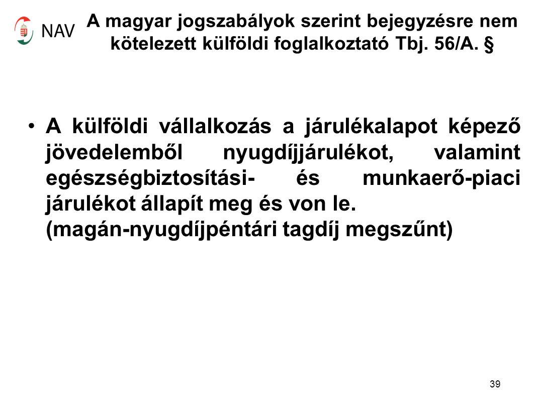 A magyar jogszabályok szerint bejegyzésre nem kötelezett külföldi foglalkoztató Tbj. 56/A. § A külföldi vállalkozás a járulékalapot képező jövedelembő