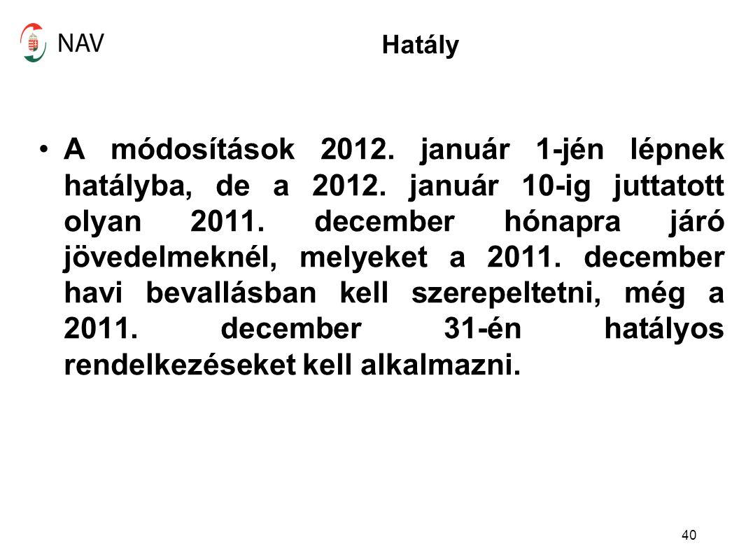 Hatály A módosítások 2012. január 1-jén lépnek hatályba, de a 2012. január 10-ig juttatott olyan 2011. december hónapra járó jövedelmeknél, melyeket a