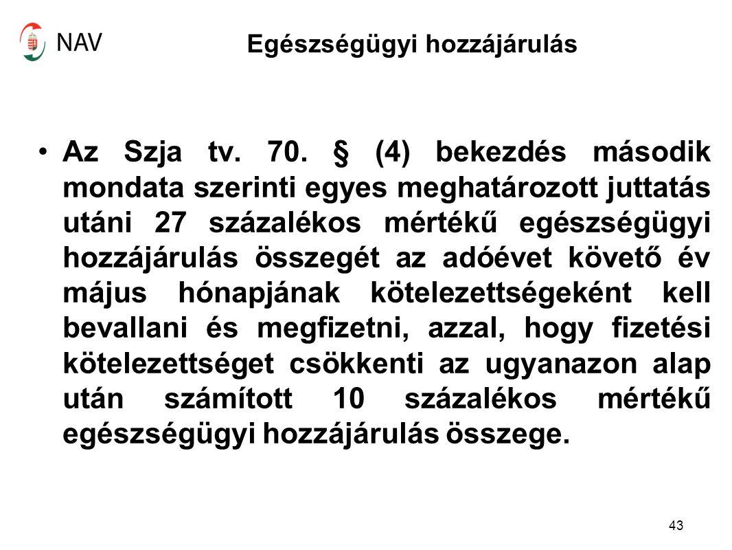 Egészségügyi hozzájárulás Az Szja tv. 70. § (4) bekezdés második mondata szerinti egyes meghatározott juttatás utáni 27 százalékos mértékű egészségügy