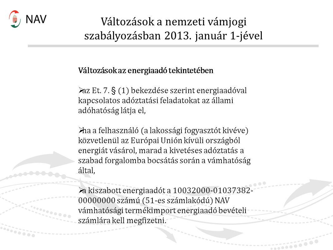 Változások a nemzeti vámjogi szabályozásban 2013. január 1-jével Változások az energiaadó tekintetében  az Et. 7. § (1) bekezdése szerint energiaadóv