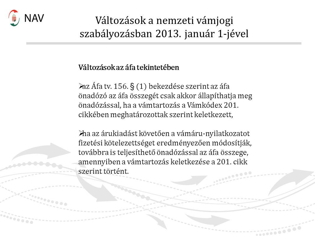 Változások a nemzeti vámjogi szabályozásban 2013. január 1-jével Változások az áfa tekintetében  az Áfa tv. 156. § (1) bekezdése szerint az áfa önadó