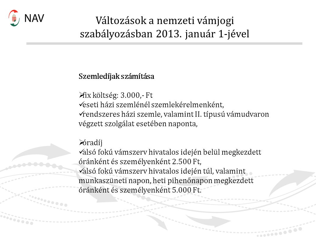Változások a nemzeti vámjogi szabályozásban 2013. január 1-jével Szemledíjak számítása  fix költség: 3.000,- Ft eseti házi szemlénél szemlekérelmenké